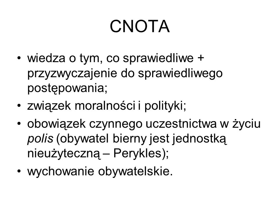 CNOTA wiedza o tym, co sprawiedliwe + przyzwyczajenie do sprawiedliwego postępowania; związek moralności i polityki;