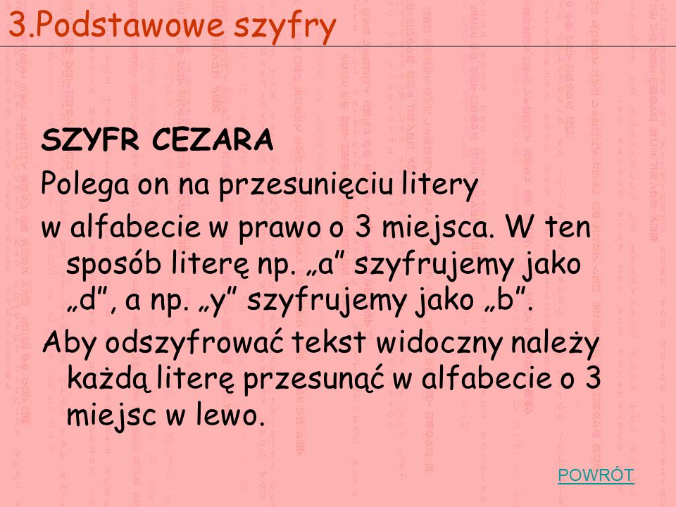 3.Podstawowe szyfry SZYFR CEZARA Polega on na przesunięciu litery