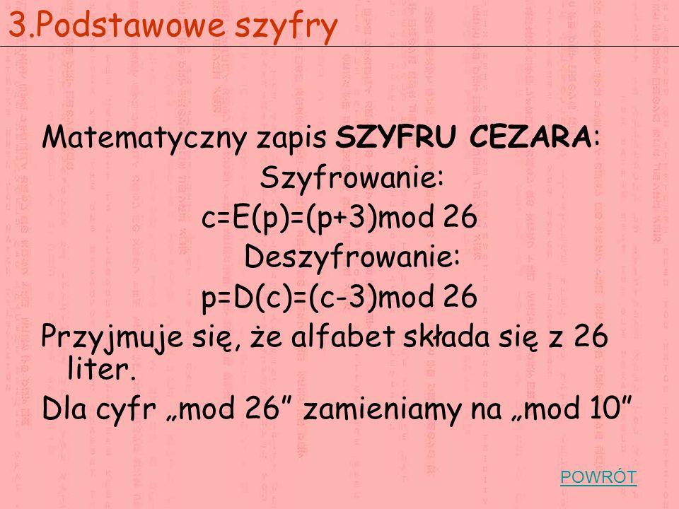 3.Podstawowe szyfry Matematyczny zapis SZYFRU CEZARA: Szyfrowanie: