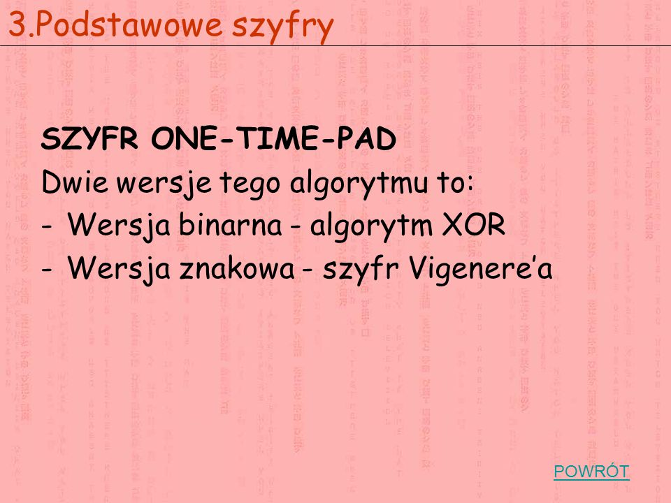 3.Podstawowe szyfry SZYFR ONE-TIME-PAD Dwie wersje tego algorytmu to: