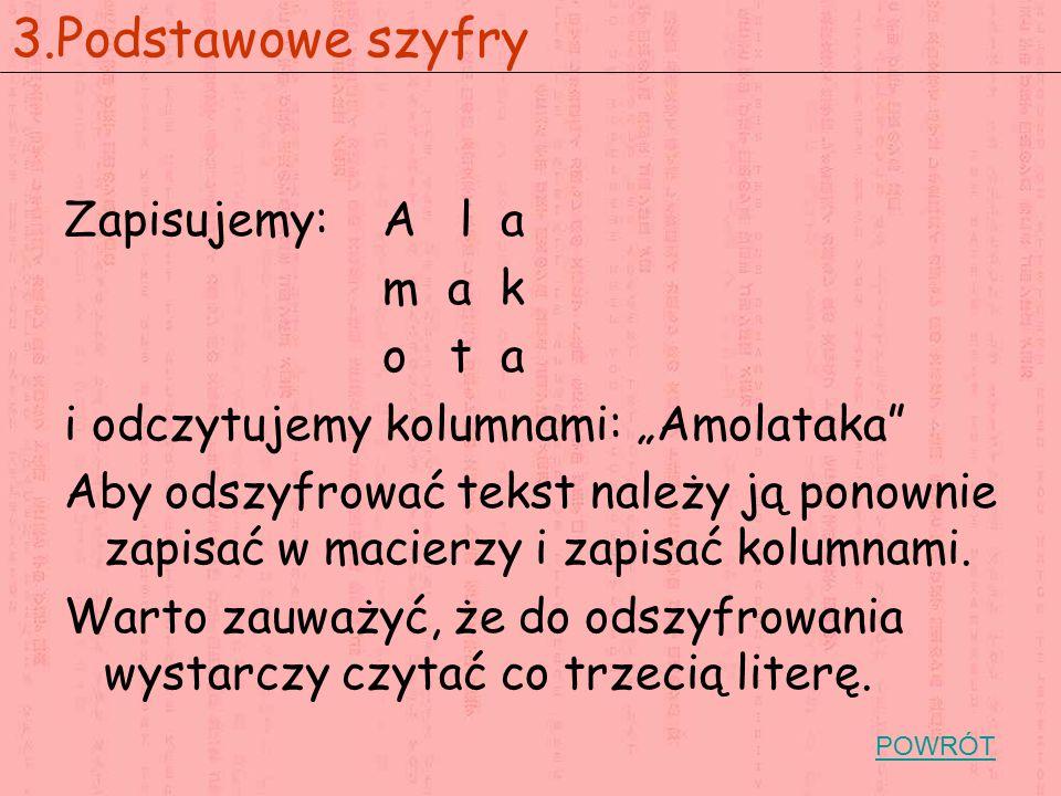 3.Podstawowe szyfry Zapisujemy: A l a m a k o t a