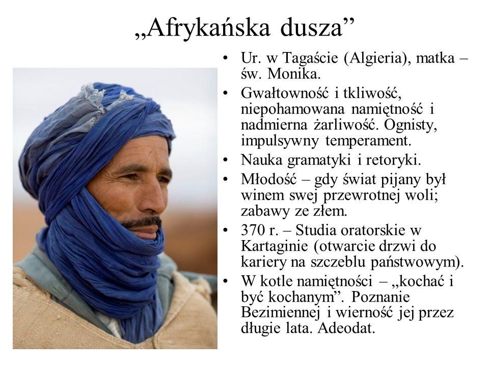 """""""Afrykańska dusza Ur. w Tagaście (Algieria), matka – św. Monika."""