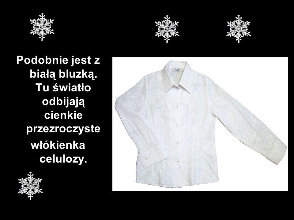 Podobnie jest z białą bluzką. Tu światło odbijają cienkie przezroczyste