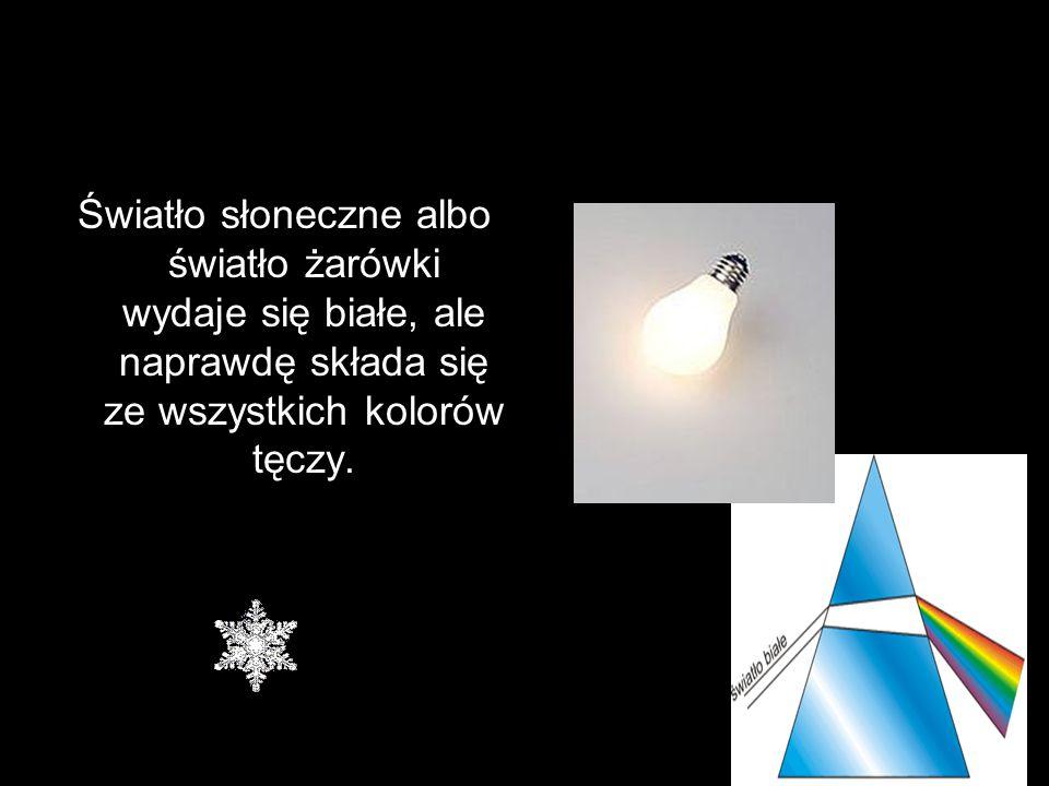 Światło słoneczne albo światło żarówki wydaje się białe, ale naprawdę składa się ze wszystkich kolorów tęczy.