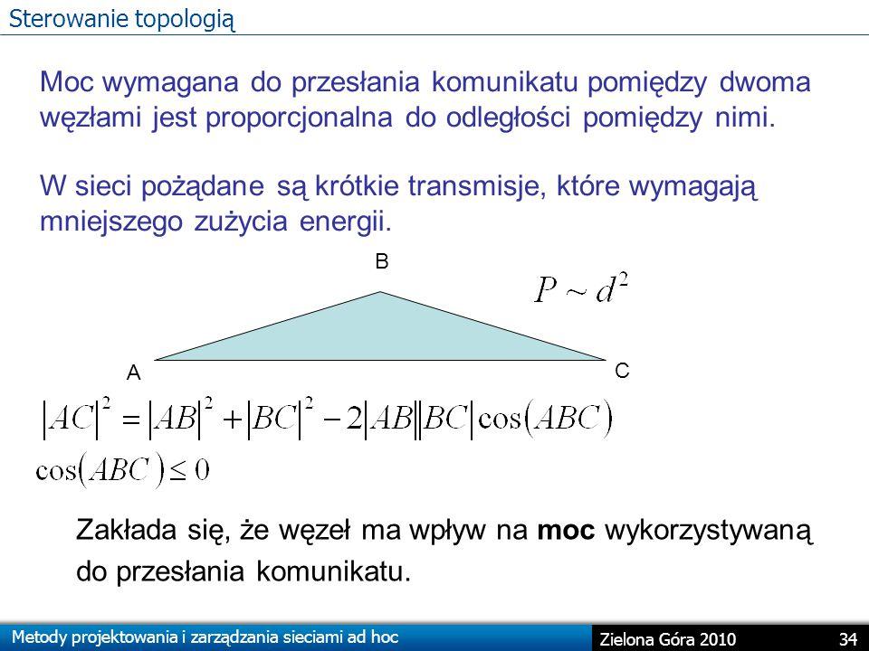 Sterowanie topologią Moc wymagana do przesłania komunikatu pomiędzy dwoma węzłami jest proporcjonalna do odległości pomiędzy nimi.