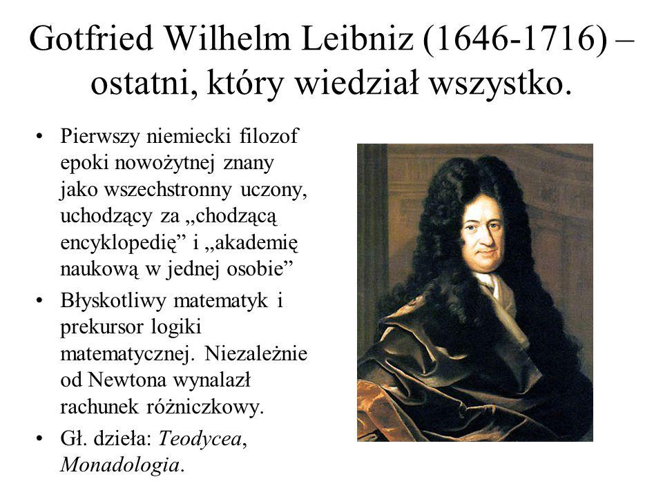 Gotfried Wilhelm Leibniz (1646-1716) – ostatni, który wiedział wszystko.