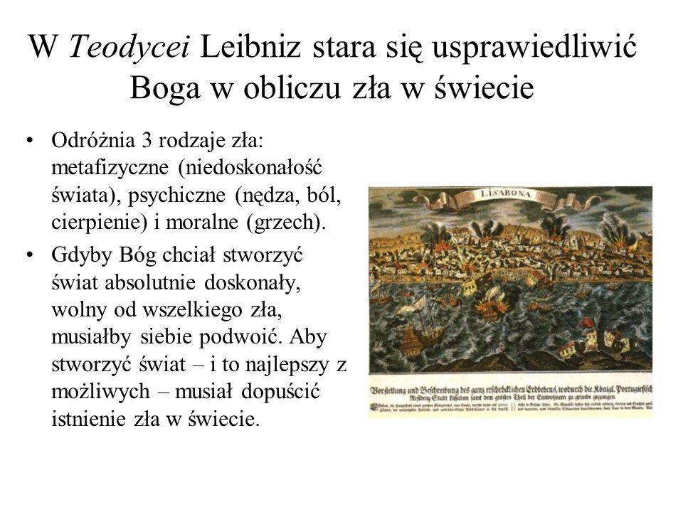 W Teodycei Leibniz stara się usprawiedliwić Boga w obliczu zła w świecie