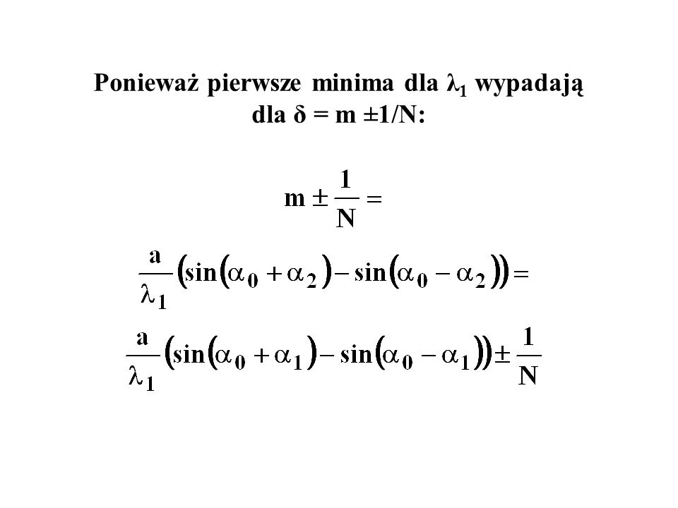 Ponieważ pierwsze minima dla λ1 wypadają dla δ = m ±1/N: