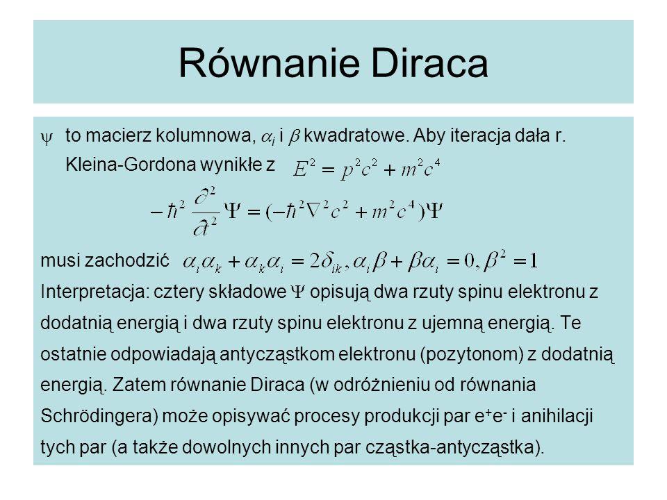 Równanie Diraca to macierz kolumnowa, i i  kwadratowe. Aby iteracja dała r. Kleina-Gordona wynikłe z.