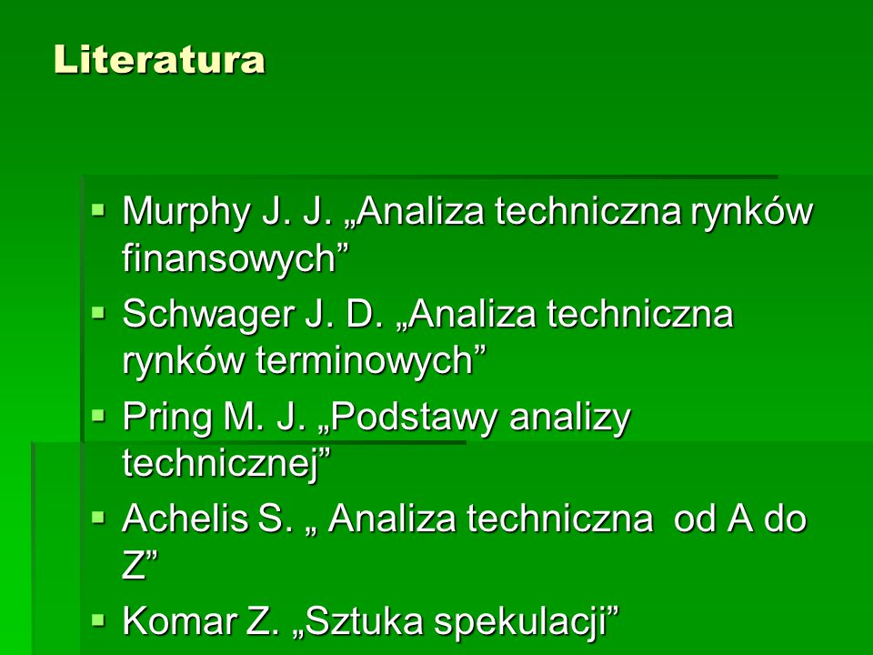 """Literatura Murphy J. J. """"Analiza techniczna rynków finansowych Schwager J. D. """"Analiza techniczna rynków terminowych"""