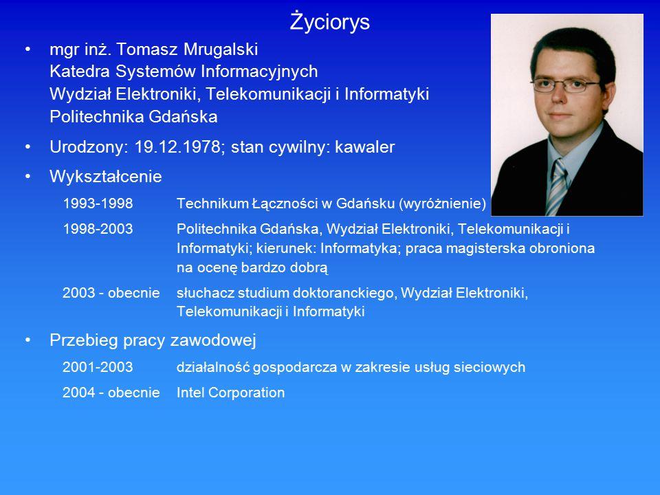 Życiorys mgr inż. Tomasz Mrugalski Katedra Systemów Informacyjnych Wydział Elektroniki, Telekomunikacji i Informatyki Politechnika Gdańska.