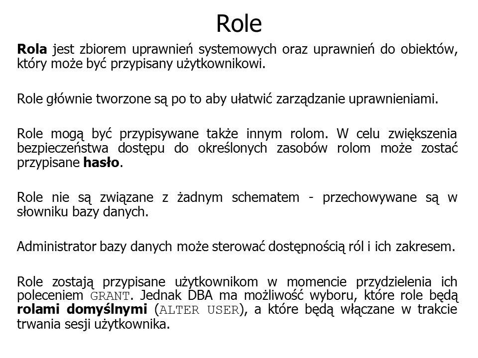 Role Rola jest zbiorem uprawnień systemowych oraz uprawnień do obiektów, który może być przypisany użytkownikowi.