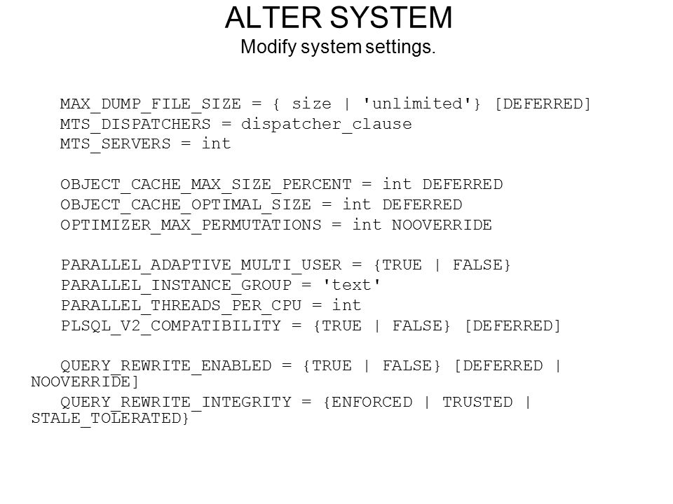 ALTER SYSTEM Modify system settings.