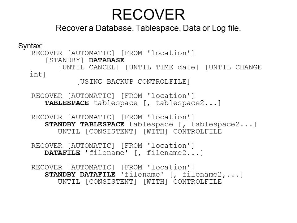 RECOVER Recover a Database, Tablespace, Data or Log file.