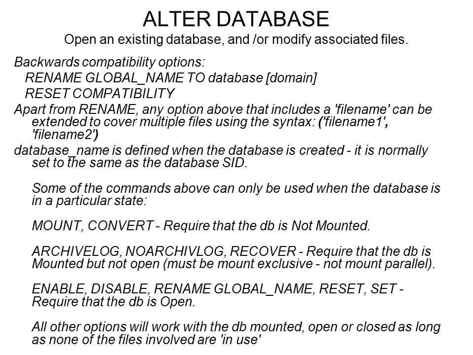 ALTER DATABASE Open an existing database, and /or modify associated files.