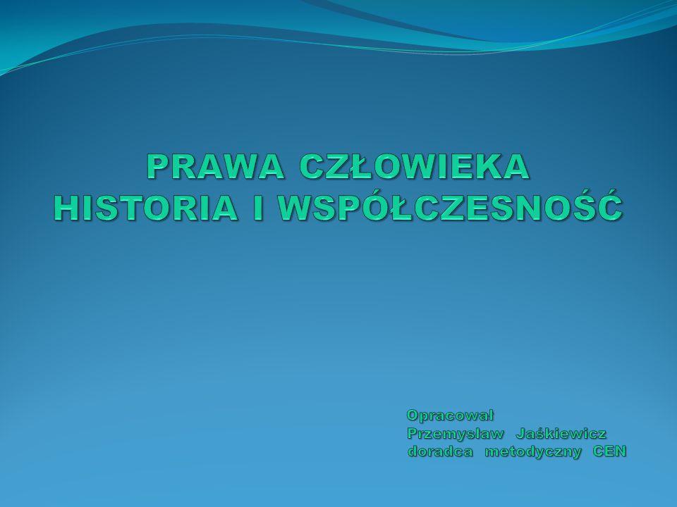 PRAWA CZŁOWIEKA HISTORIA I WSPÓŁCZESNOŚĆ Opracował Przemysław Jaśkiewicz doradca metodyczny CEN