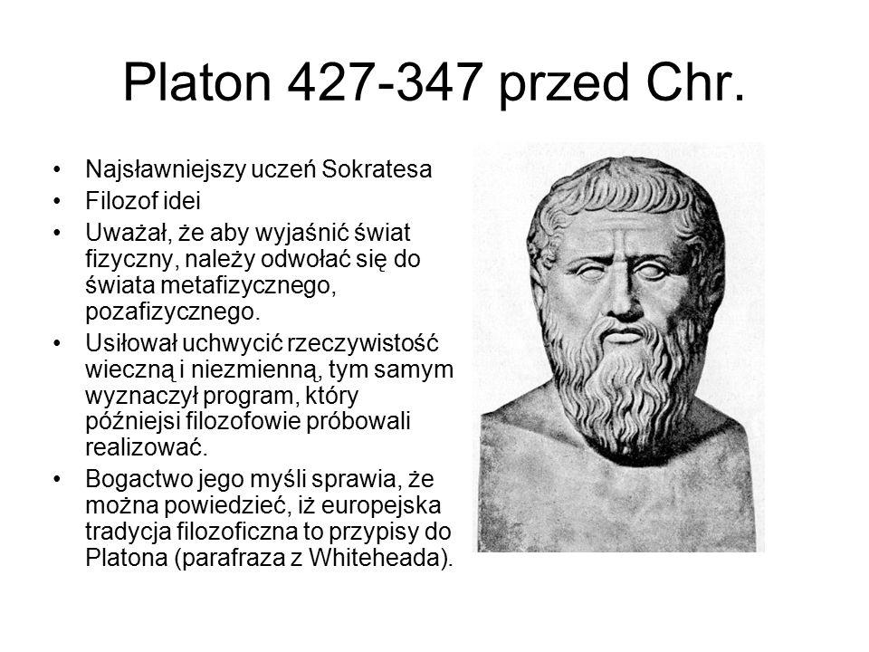 Platon 427-347 przed Chr. Najsławniejszy uczeń Sokratesa Filozof idei