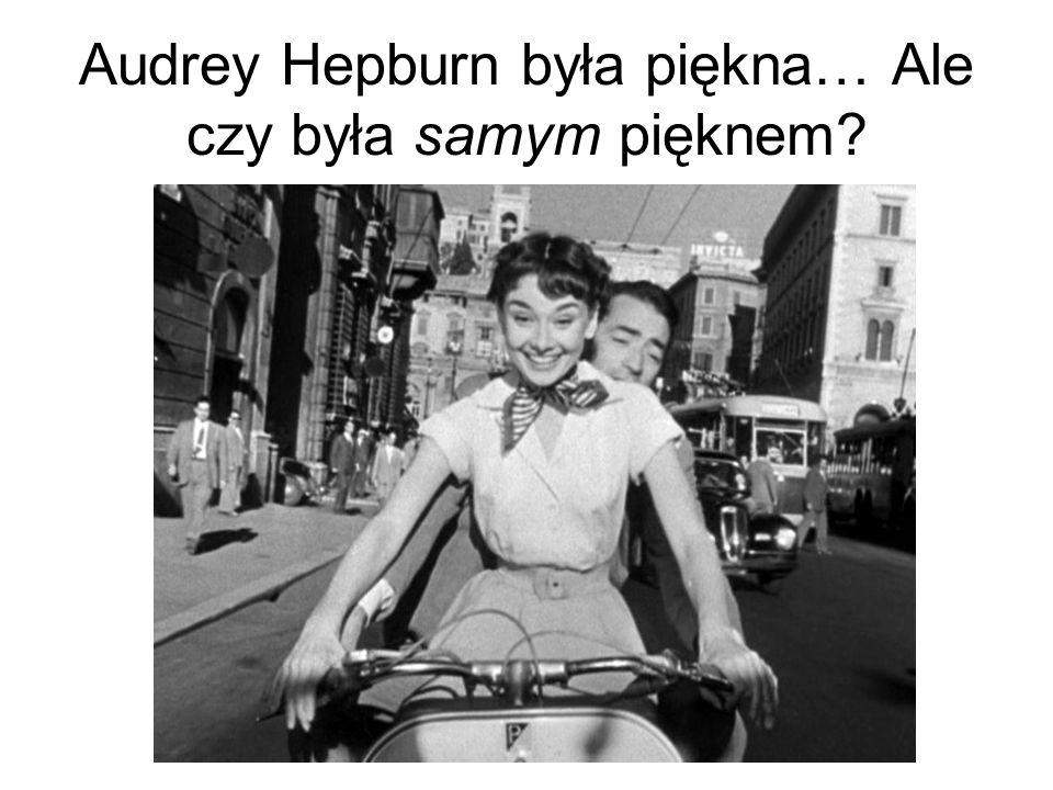 Audrey Hepburn była piękna… Ale czy była samym pięknem