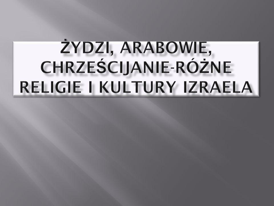 Żydzi, Arabowie, Chrześcijanie-różne religie i kultury Izraela