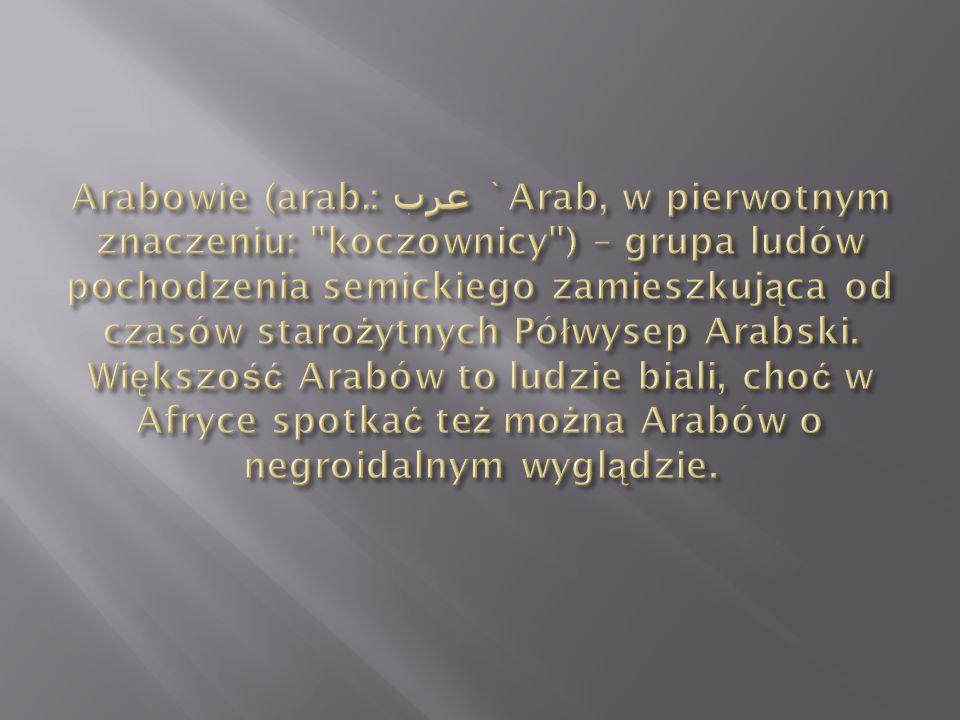 Arabowie (arab.: عرب `Arab, w pierwotnym znaczeniu: koczownicy ) – grupa ludów pochodzenia semickiego zamieszkująca od czasów starożytnych Półwysep Arabski.