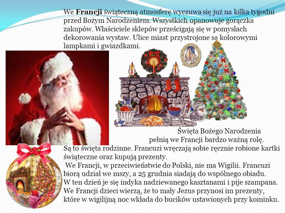 We Francji świąteczną atmosferę wyczuwa się już na kilka tygodni przed Bożym Narodzeniem. Wszystkich opanowuje gorączka zakupów. Właściciele sklepów prześcigają się w pomysłach dekorowania wystaw. Ulice miast przystrojone są kolorowymi lampkami i gwiazdkami.