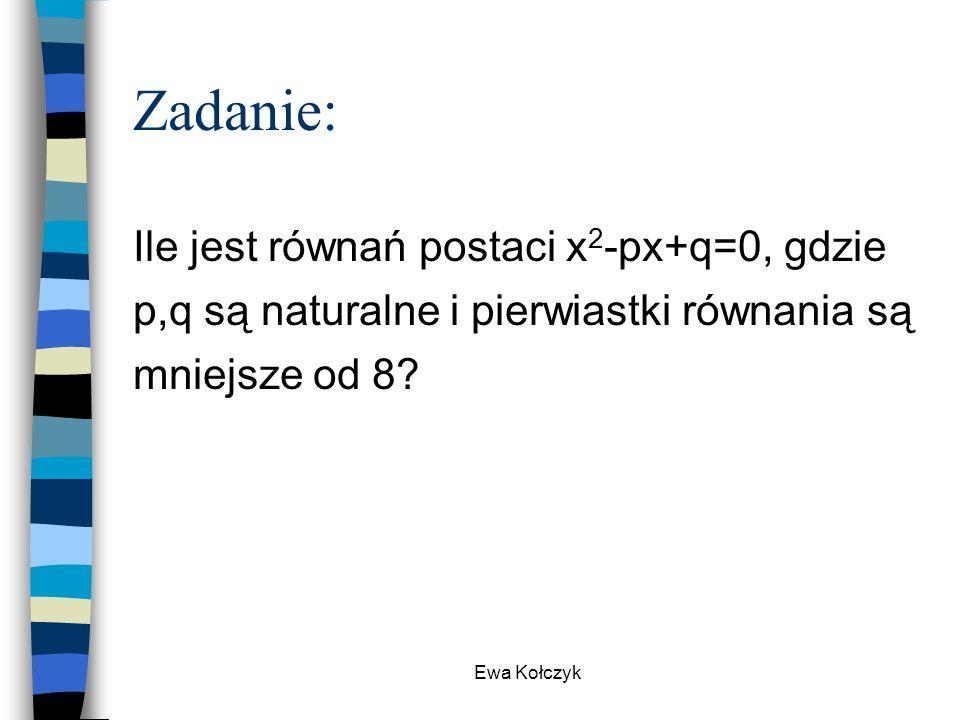 Zadanie: Ile jest równań postaci x2-px+q=0, gdzie p,q są naturalne i pierwiastki równania są mniejsze od 8