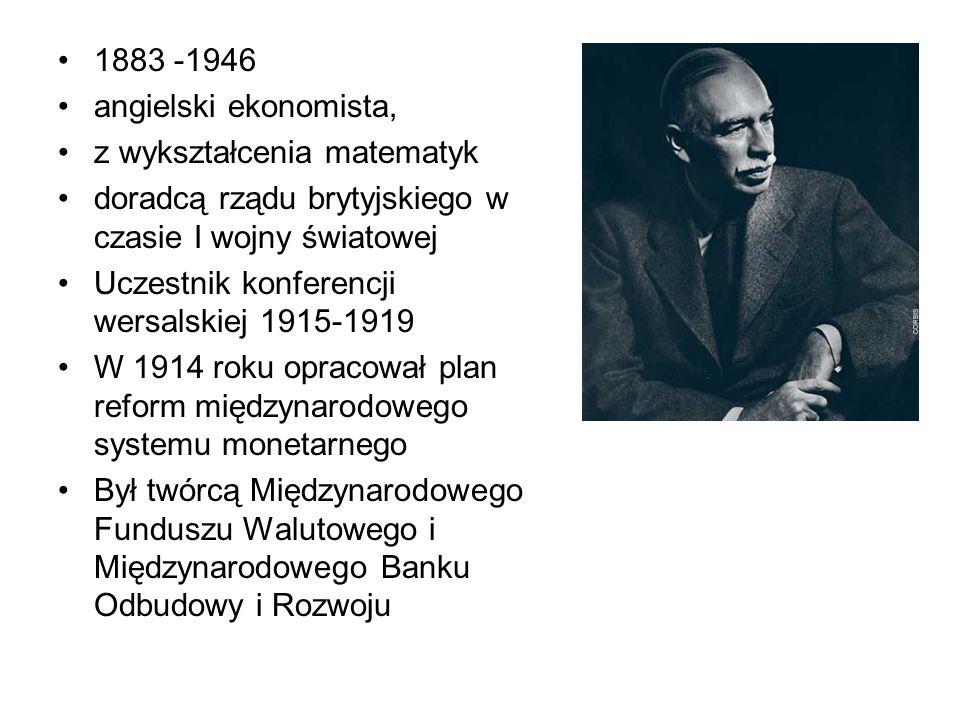 1883 -1946 angielski ekonomista, z wykształcenia matematyk. doradcą rządu brytyjskiego w czasie I wojny światowej.