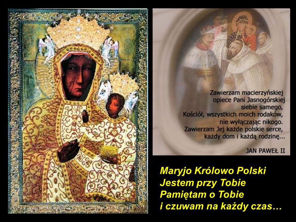 Maryjo Królowo Polski Jestem przy Tobie Pamiętam o Tobie i czuwam na każdy czas…
