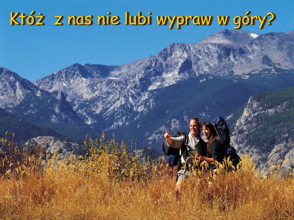 Któż z nas nie lubi wypraw w góry
