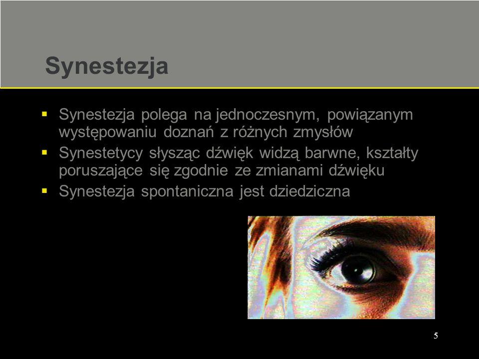 Synestezja Synestezja polega na jednoczesnym, powiązanym występowaniu doznań z różnych zmysłów.