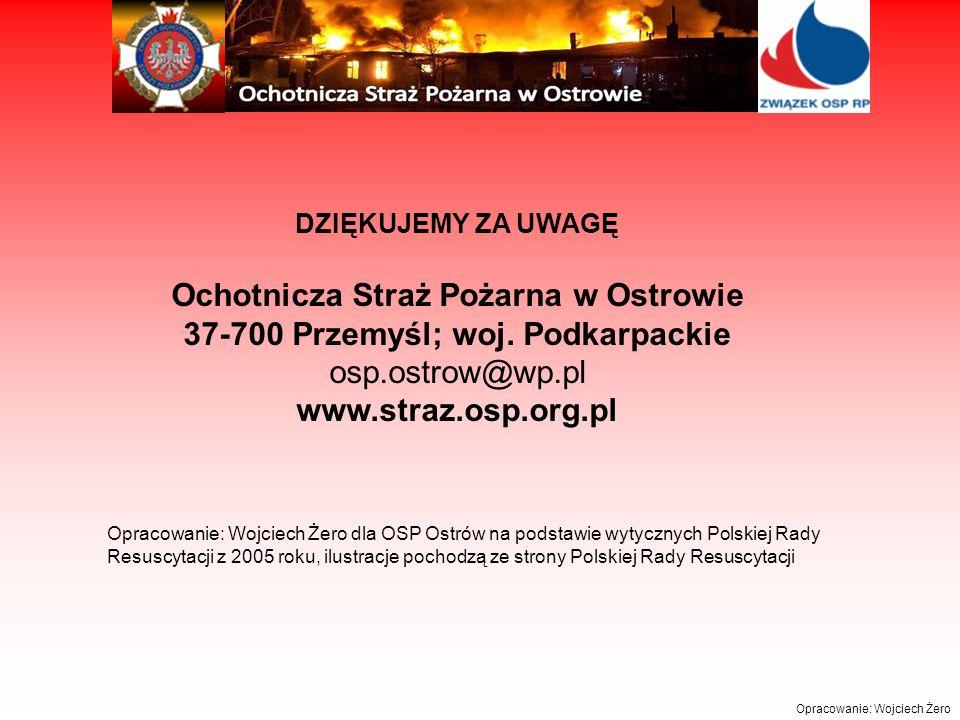 DZIĘKUJEMY ZA UWAGĘ Ochotnicza Straż Pożarna w Ostrowie 37-700 Przemyśl; woj. Podkarpackie osp.ostrow@wp.pl www.straz.osp.org.pl.