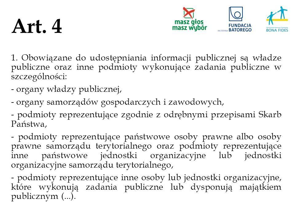 Art. 4 1. Obowiązane do udostępniania informacji publicznej są władze publiczne oraz inne podmioty wykonujące zadania publiczne w szczególności: