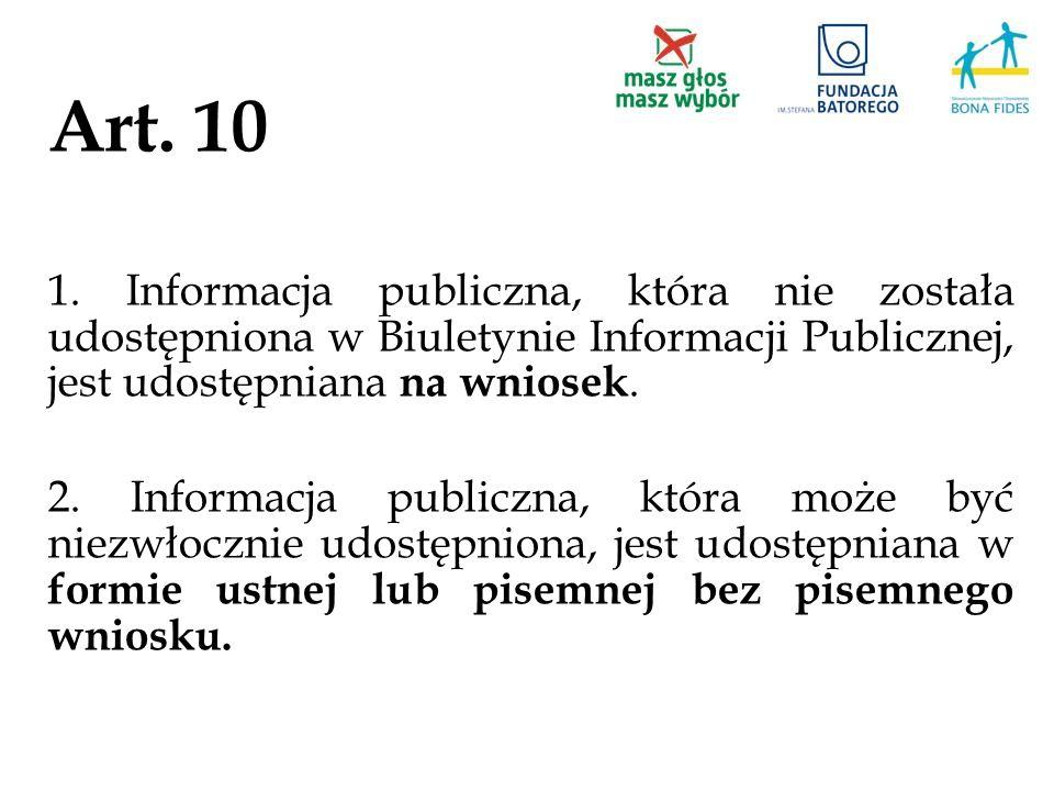 Art. 10 1. Informacja publiczna, która nie została udostępniona w Biuletynie Informacji Publicznej, jest udostępniana na wniosek.