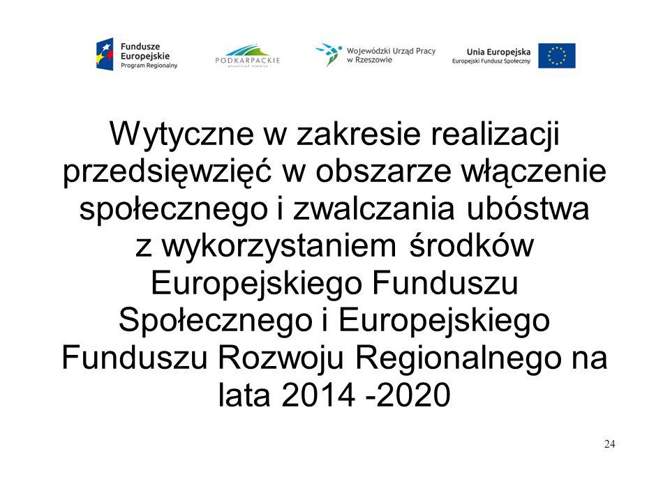 Wytyczne w zakresie realizacji przedsięwzięć w obszarze włączenie społecznego i zwalczania ubóstwa z wykorzystaniem środków Europejskiego Funduszu Społecznego i Europejskiego Funduszu Rozwoju Regionalnego na lata 2014 -2020