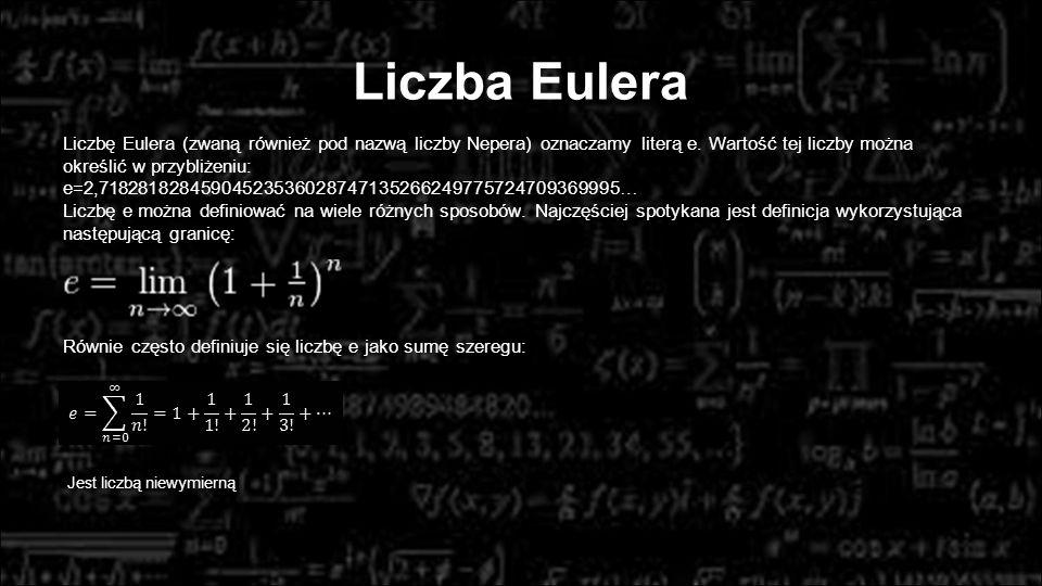 Liczba Eulera Liczbę Eulera (zwaną również pod nazwą liczby Nepera) oznaczamy literą e. Wartość tej liczby można określić w przybliżeniu:
