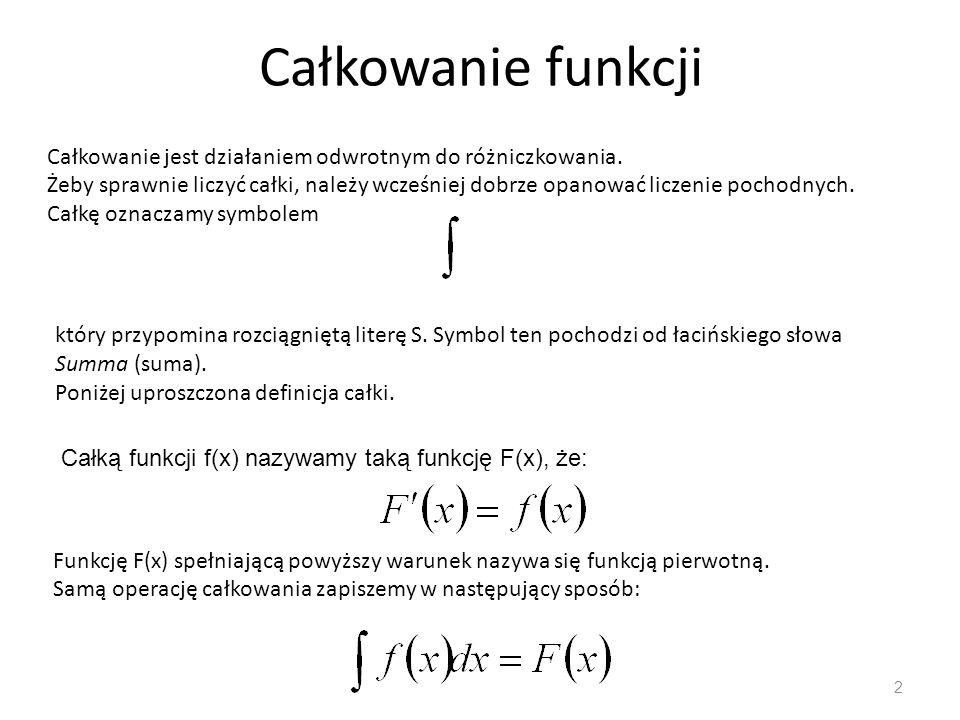 Całkowanie funkcji Całkowanie jest działaniem odwrotnym do różniczkowania.