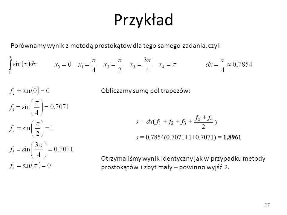 Przykład Porównamy wynik z metodą prostokątów dla tego samego zadania, czyli. Obliczamy sumę pól trapezów: