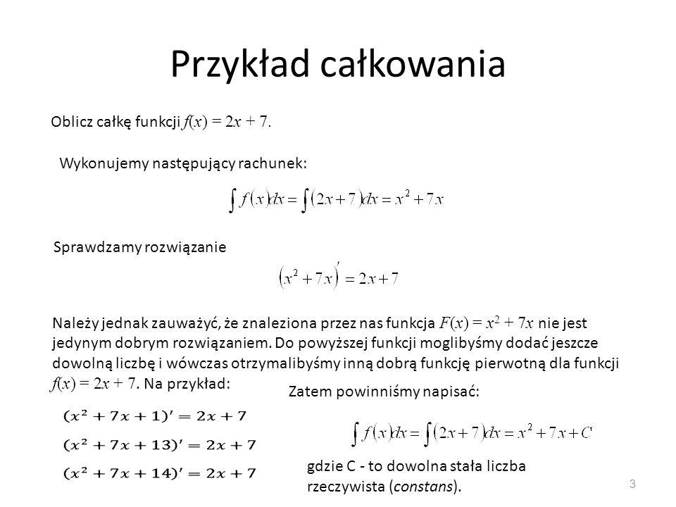 Przykład całkowania Oblicz całkę funkcji f(x) = 2x + 7.