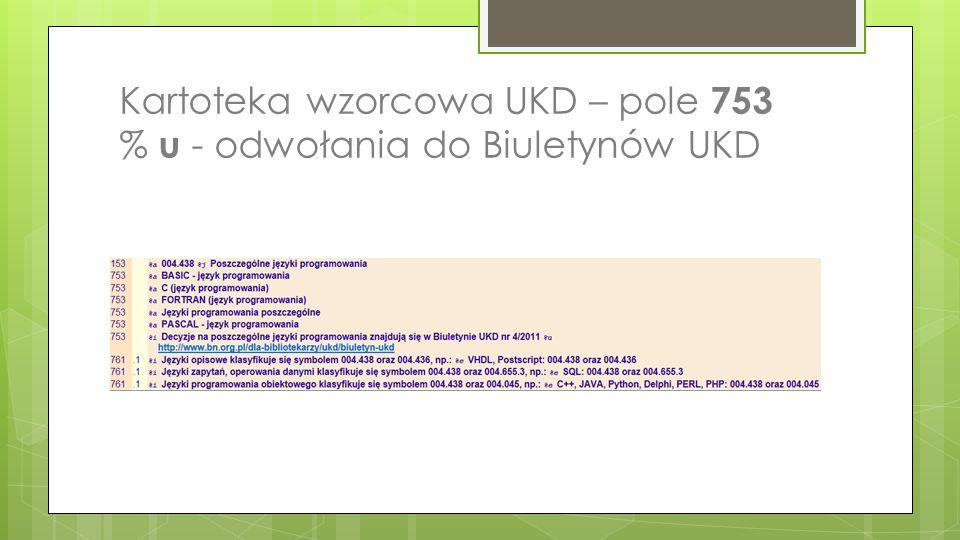 Kartoteka wzorcowa UKD – pole 753 % u - odwołania do Biuletynów UKD