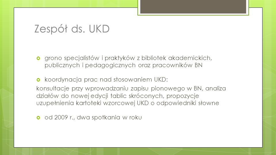 Zespół ds. UKD grono specjalistów i praktyków z bibliotek akademickich, publicznych i pedagogicznych oraz pracowników BN.