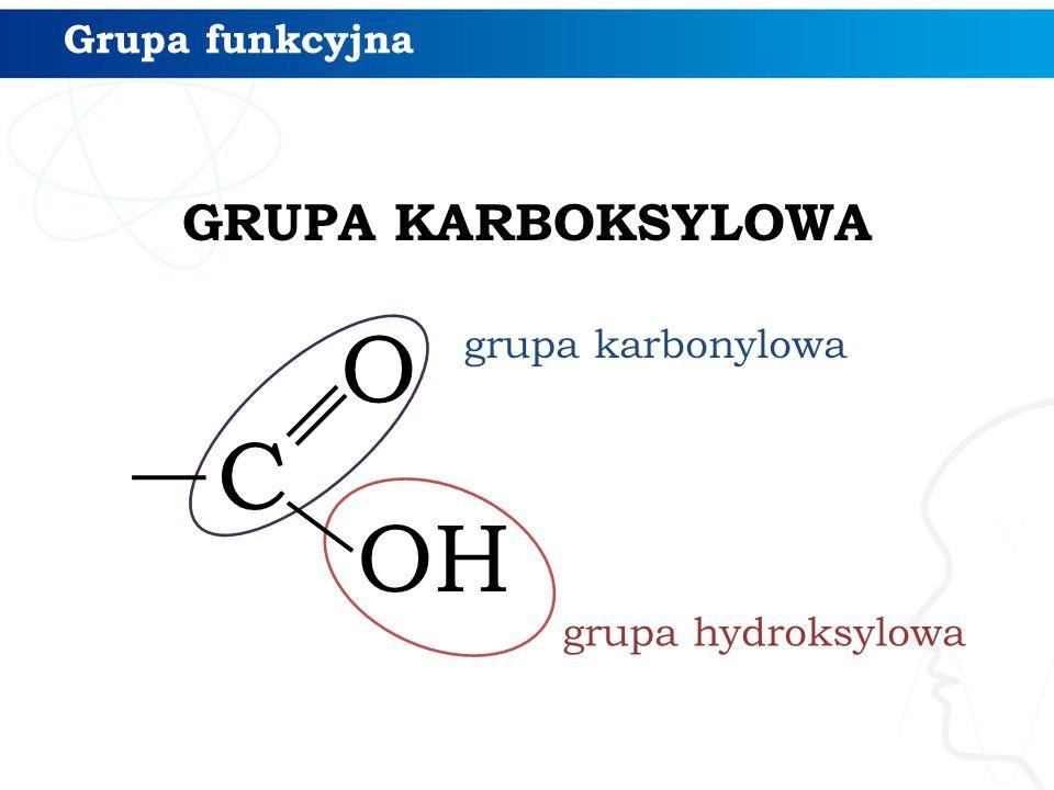 O C OH GRUPA KARBOKSYLOWA Grupa funkcyjna grupa karbonylowa
