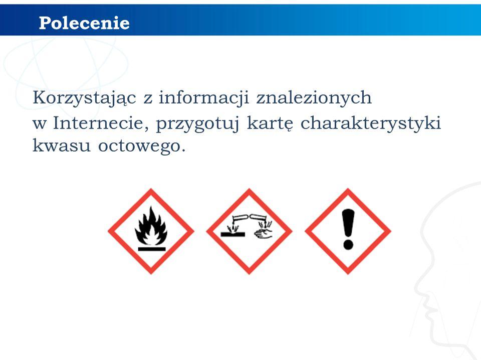 Polecenie Korzystając z informacji znalezionych w Internecie, przygotuj kartę charakterystyki kwasu octowego.