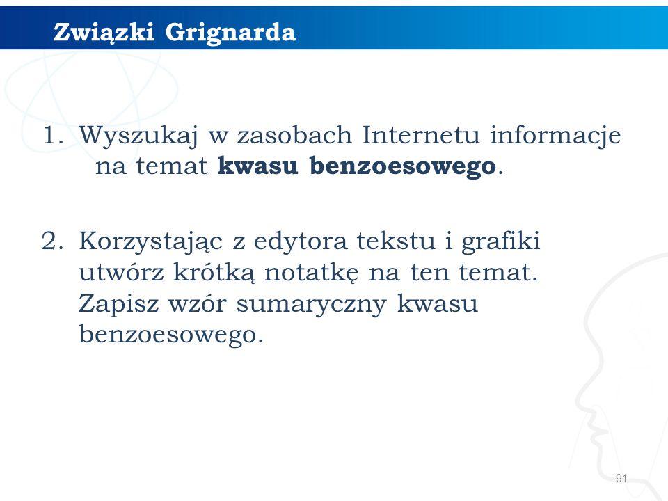 Związki Grignarda Wyszukaj w zasobach Internetu informacje na temat kwasu benzoesowego.