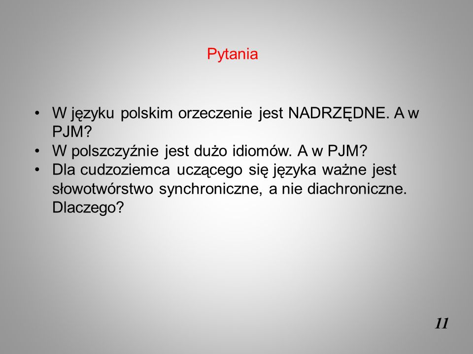 Pytania W języku polskim orzeczenie jest NADRZĘDNE. A w PJM W polszczyźnie jest dużo idiomów. A w PJM