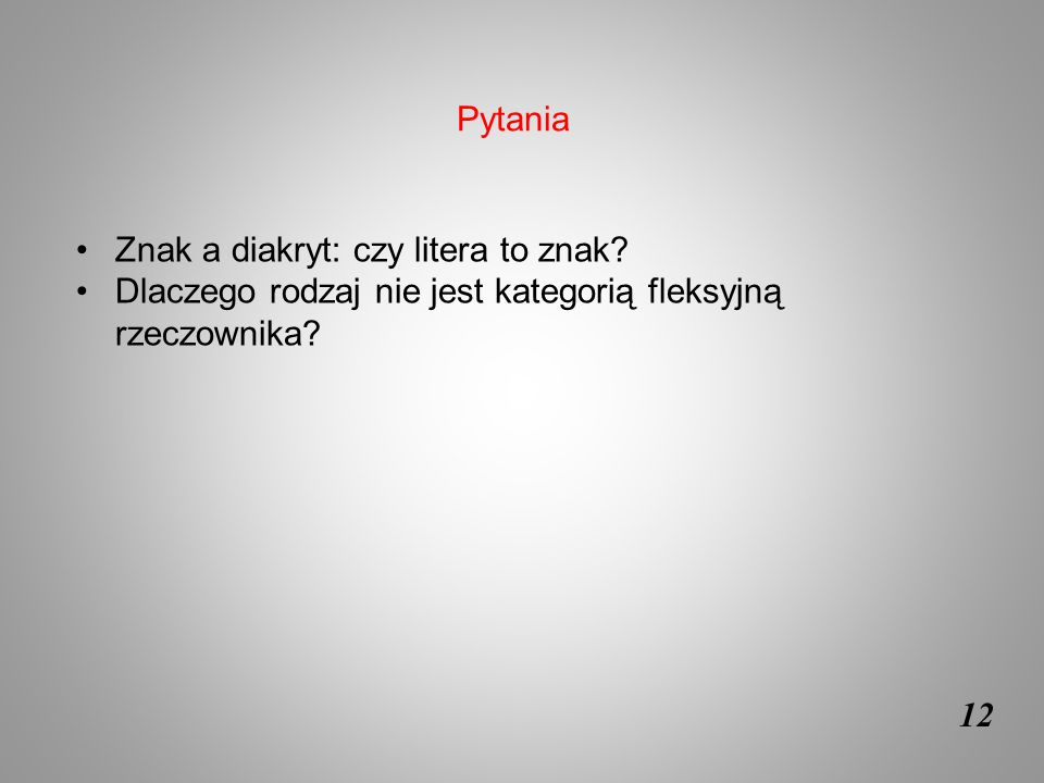 Pytania Znak a diakryt: czy litera to znak Dlaczego rodzaj nie jest kategorią fleksyjną rzeczownika