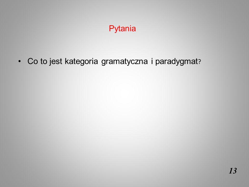 Pytania Co to jest kategoria gramatyczna i paradygmat 13