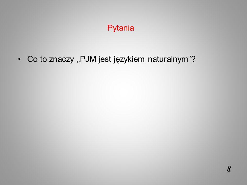 """Pytania Co to znaczy """"PJM jest językiem naturalnym 8"""