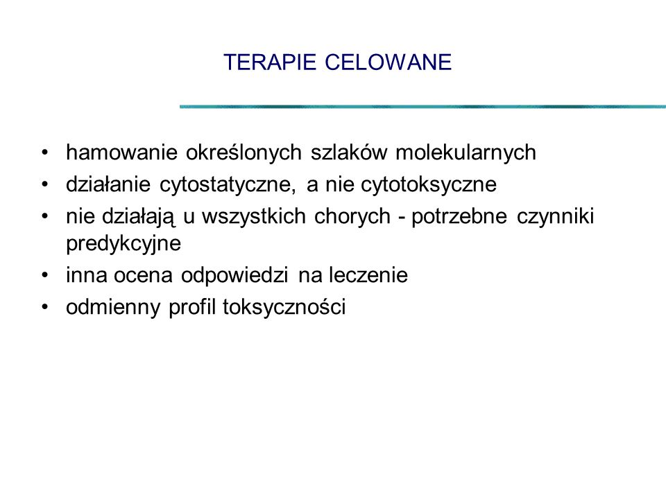 TERAPIE CELOWANE hamowanie określonych szlaków molekularnych. działanie cytostatyczne, a nie cytotoksyczne.