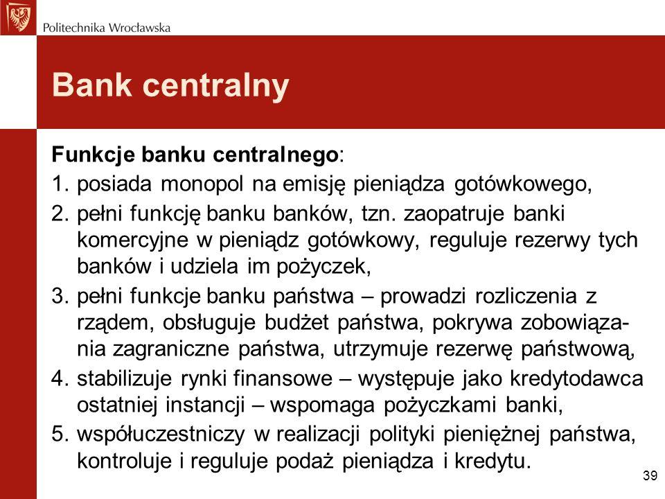 Bank centralny Funkcje banku centralnego: