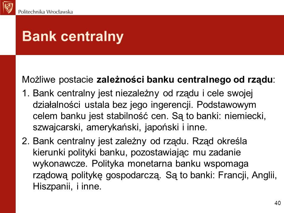 Bank centralny Możliwe postacie zależności banku centralnego od rządu: